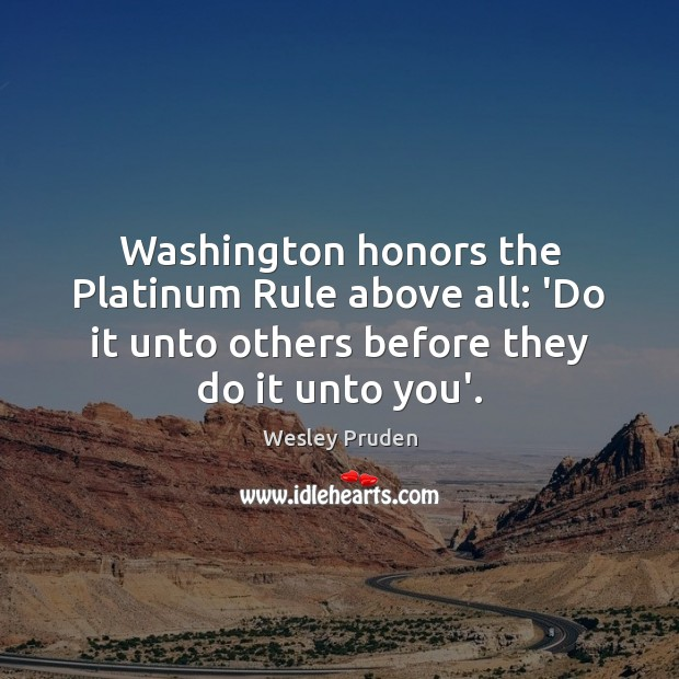 Washington honors the Platinum Rule above all: 'Do it unto others before Image