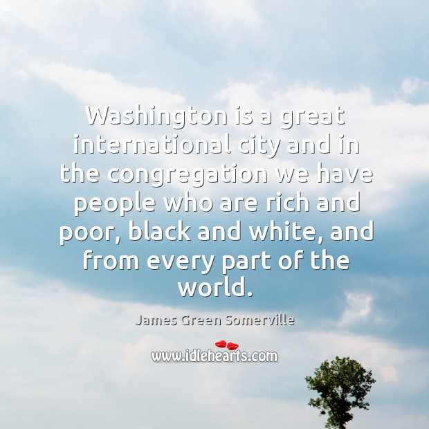 Washington is a great international city and in the congregation we have people who are rich and poor Image