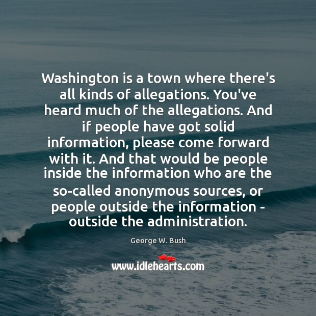 Washington is a town where there's all kinds of allegations. You've heard Image