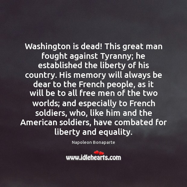 Image, Washington is dead! This great man fought against Tyranny; he established the