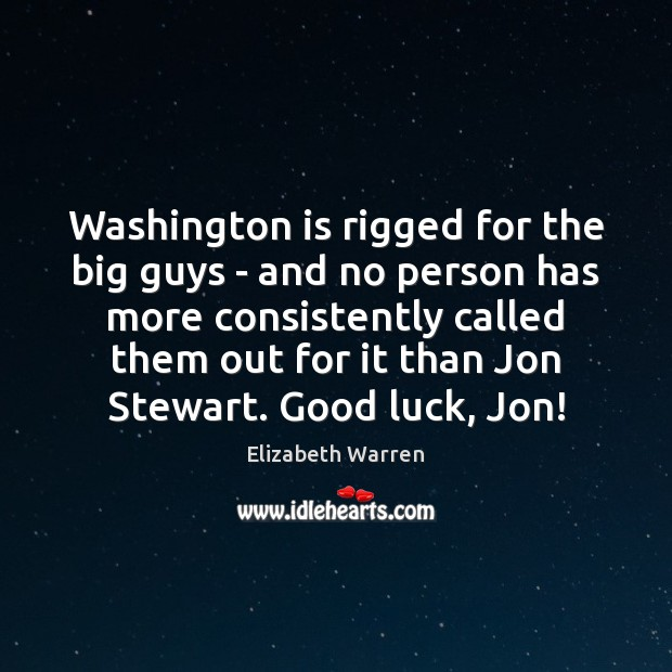 Washington is rigged for the big guys – and no person has Elizabeth Warren Picture Quote