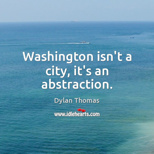 Washington isn't a city, it's an abstraction. Image