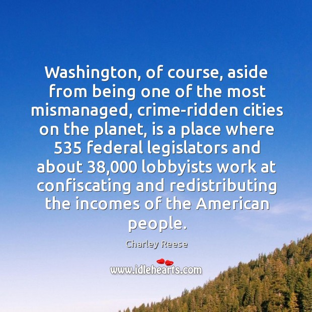 Washington, of course, aside from being one of the most mismanaged, crime-ridden Charley Reese Picture Quote