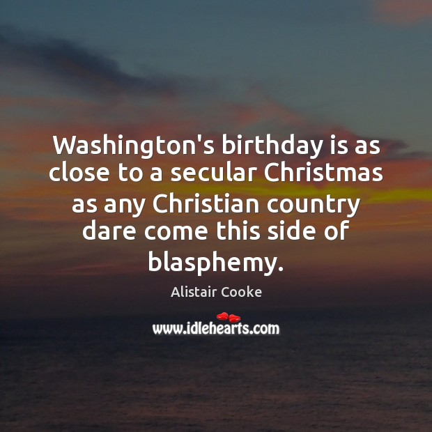 Washington's birthday is as close to a secular Christmas as any Christian Birthday Quotes Image
