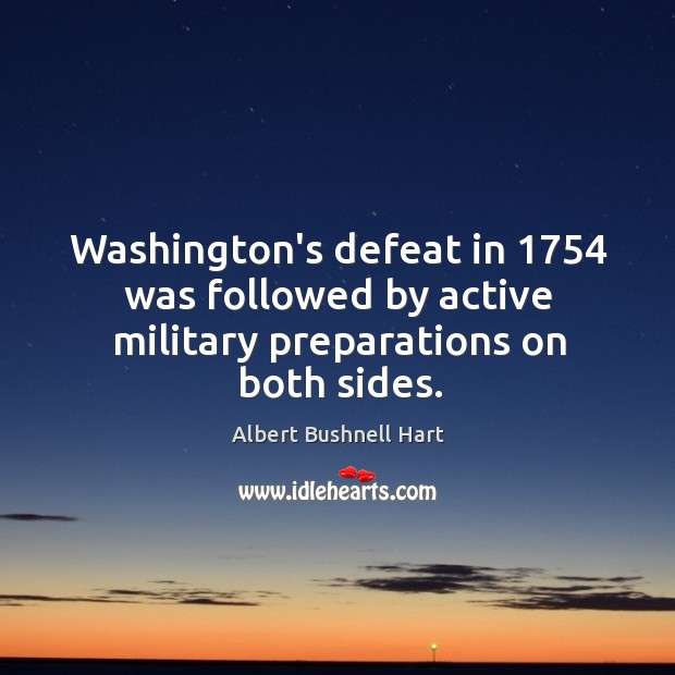 Image, Washington's defeat in 1754 was followed by active military preparations on both sides.