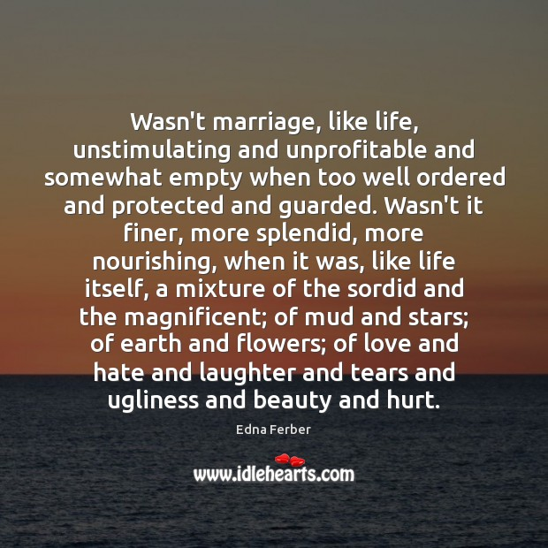 Wasn't marriage, like life, unstimulating and unprofitable and somewhat empty when too Love and Hate Quotes Image
