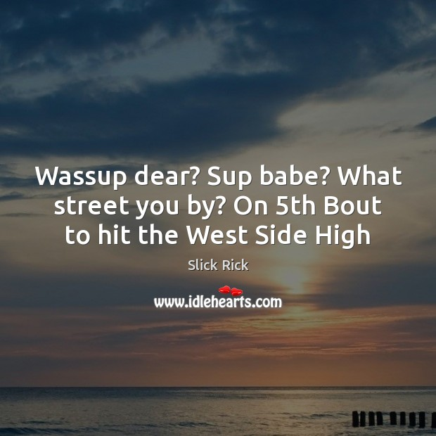 Wassup dear? Sup babe? What street you by? On 5th Bout to hit the West Side High Image