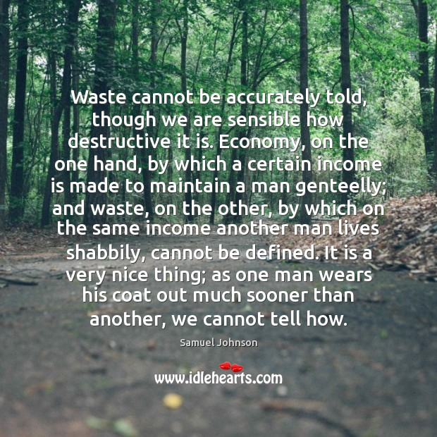 Waste cannot be accurately told, though we are sensible how destructive it Image