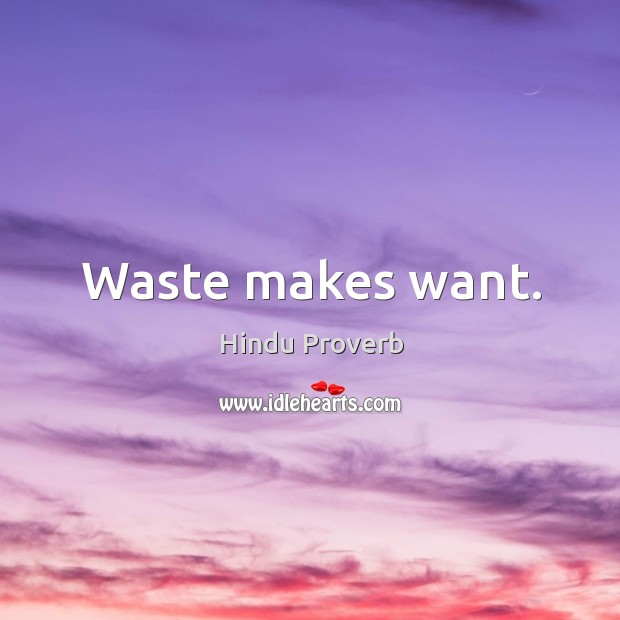 Waste makes want. Hindu Proverbs Image
