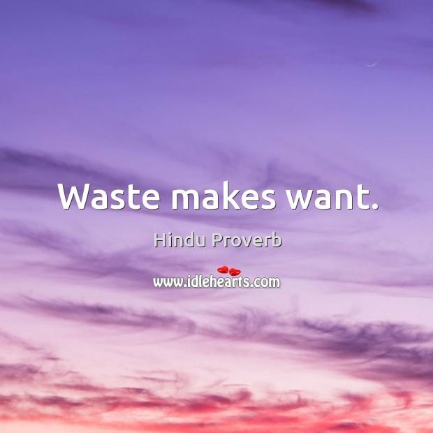 Waste makes want. Hindu Proverbs Image