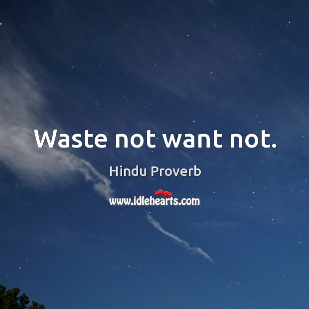 Waste not want not. Hindu Proverbs Image