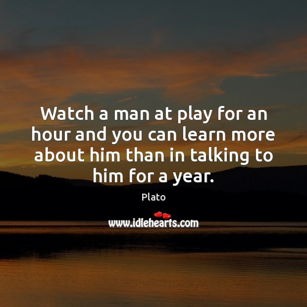 Watch a man at play for an hour and you can learn Image