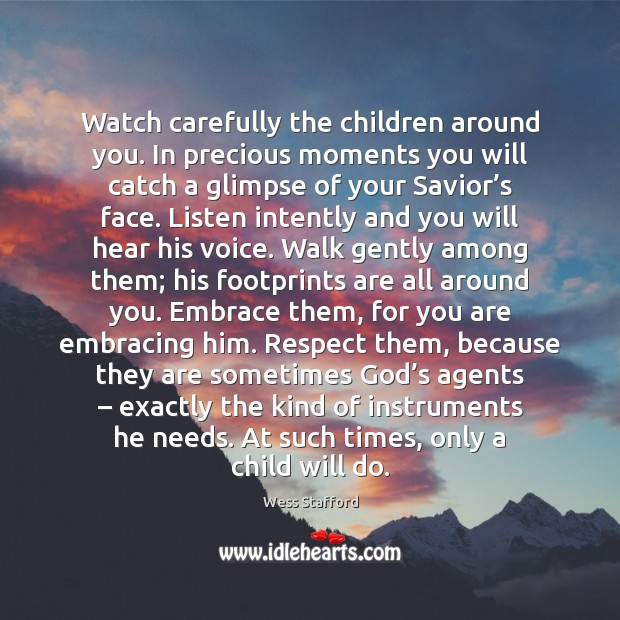 Image, Watch carefully the children around you. In precious moments you will catch