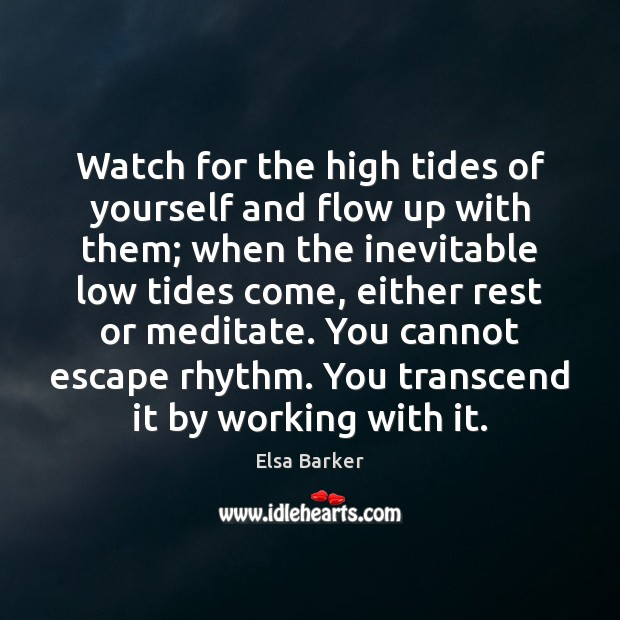 Watch for the high tides of yourself and flow up with them; Image