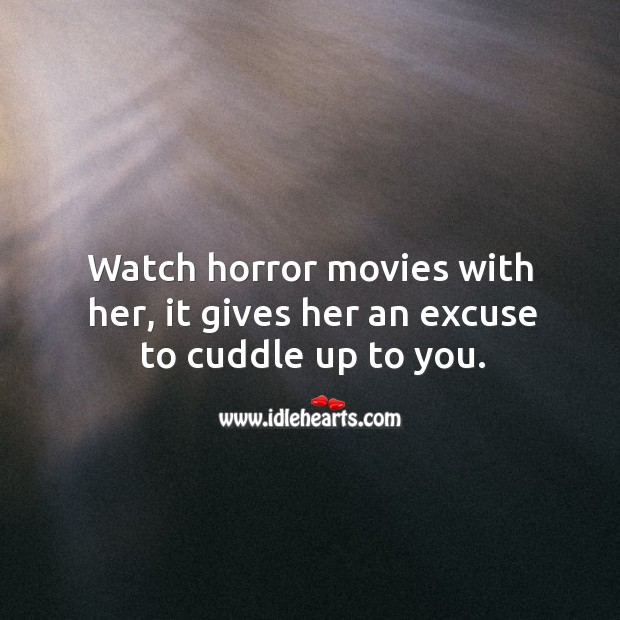 Image, Watch horror movies with her, it gives her an excuse to cuddle up to you.