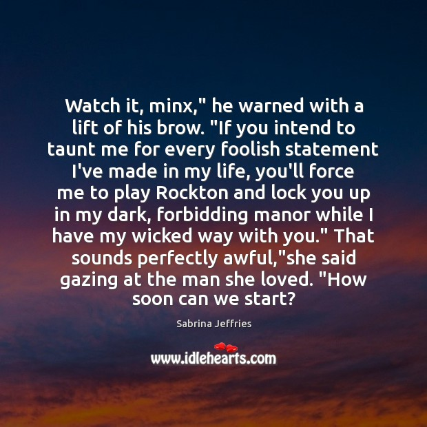 """Watch it, minx,"""" he warned with a lift of his brow. """"If Sabrina Jeffries Picture Quote"""