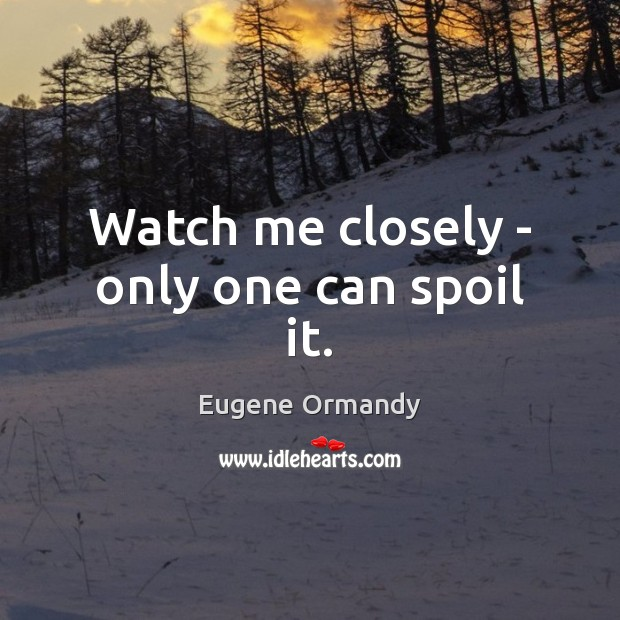 Image, Watch me closely – only one can spoil it.