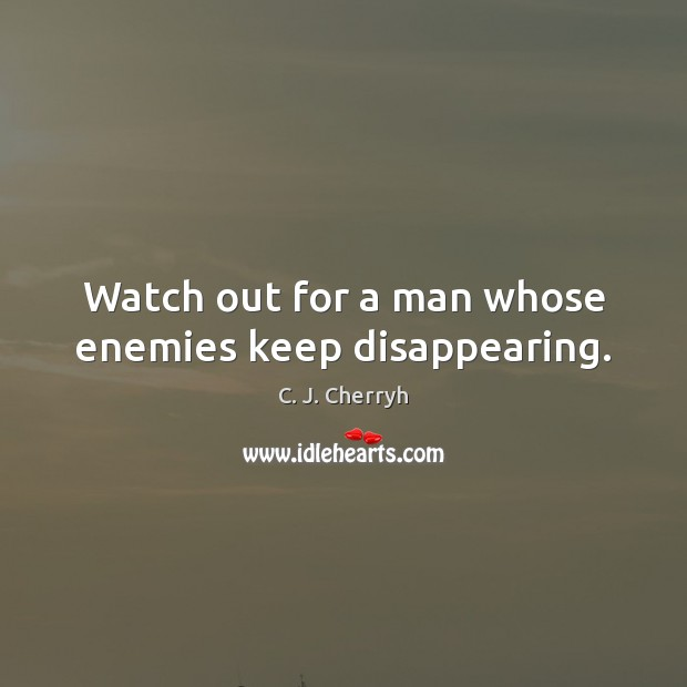 Image, Watch out for a man whose enemies keep disappearing.
