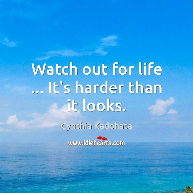 Watch out for life … It's harder than it looks. Cynthia Kadohata Picture Quote