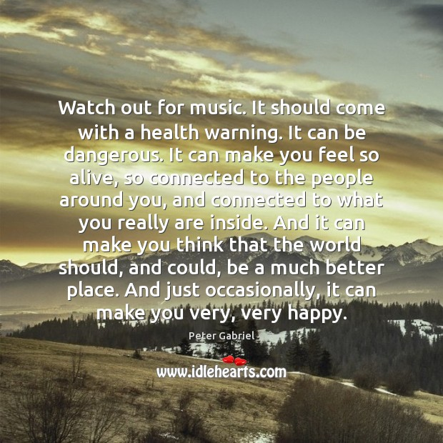 Watch out for music. It should come with a health warning. It Image