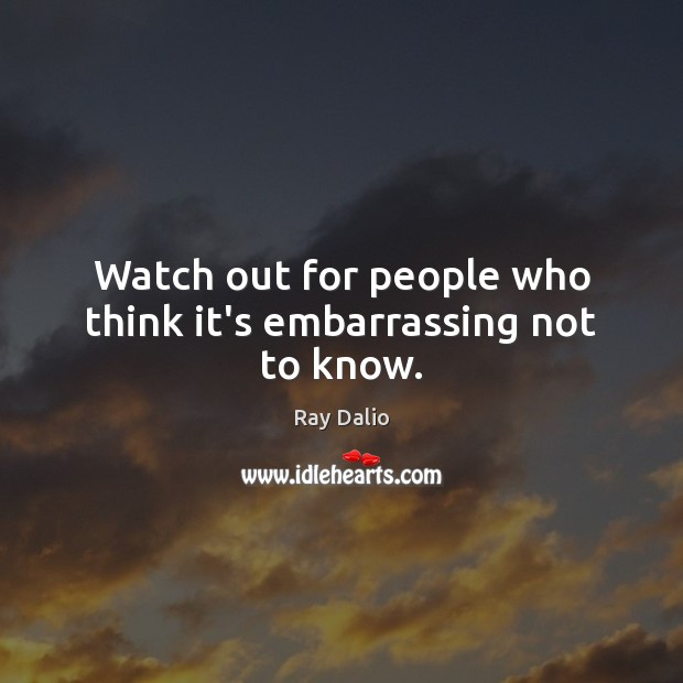 Watch out for people who think it's embarrassing not to know. Image