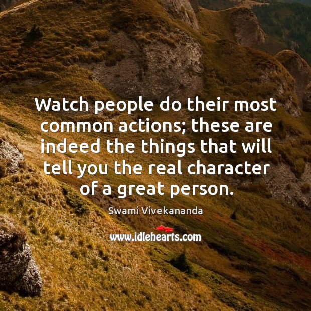 Watch people do their most common actions; these are indeed the things Image