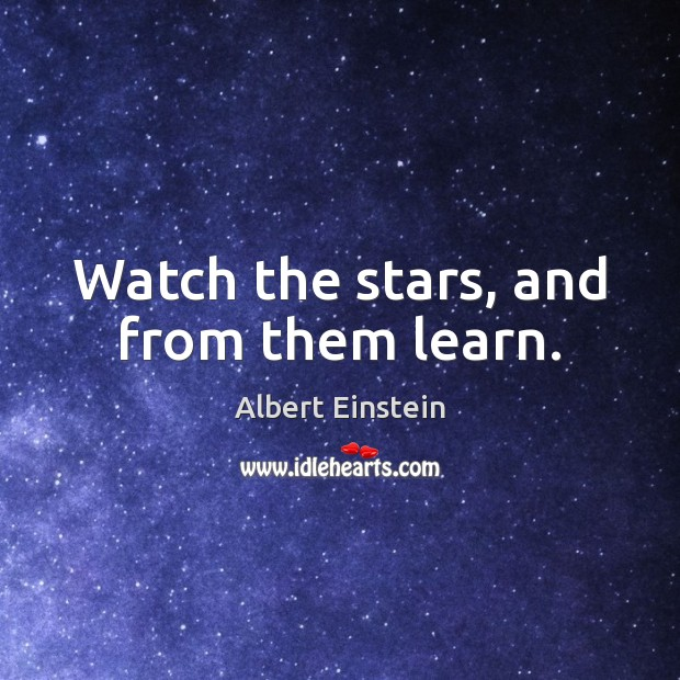Watch the stars, and from them learn. Image