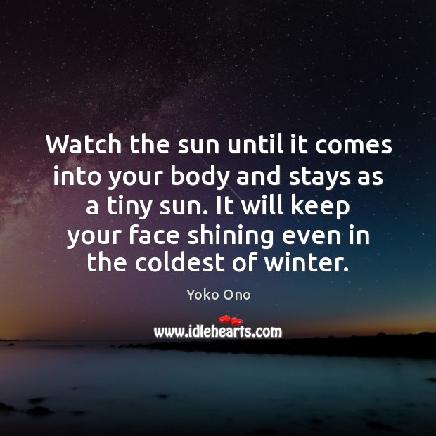Watch the sun until it comes into your body and stays as Yoko Ono Picture Quote