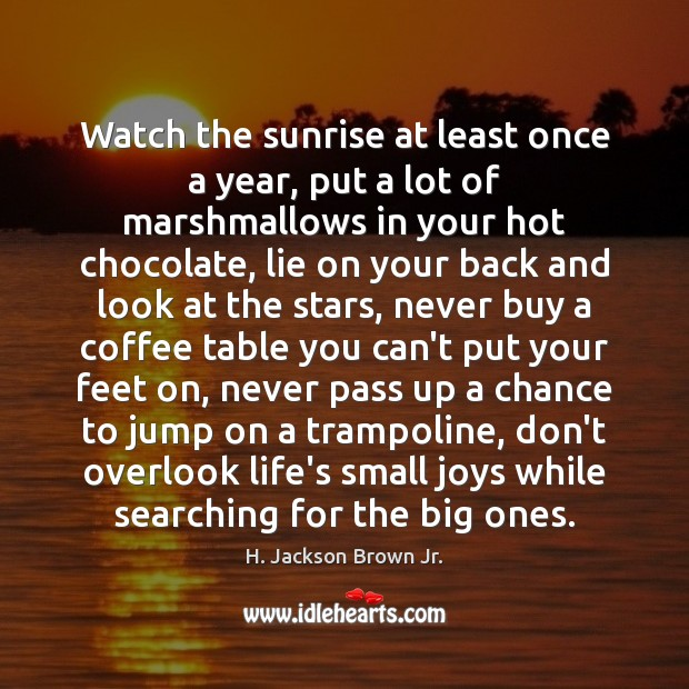 Watch the sunrise at least once a year, put a lot of Image