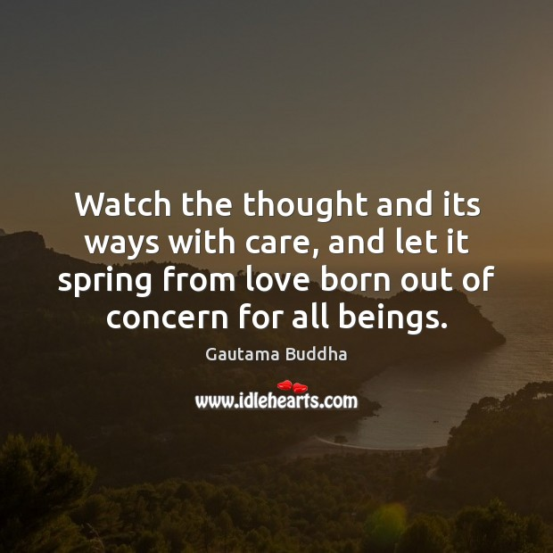 Watch the thought and its ways with care, and let it spring Image