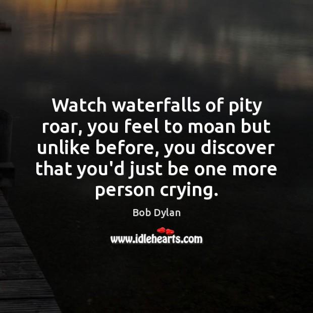 Image, Watch waterfalls of pity roar, you feel to moan but unlike before,