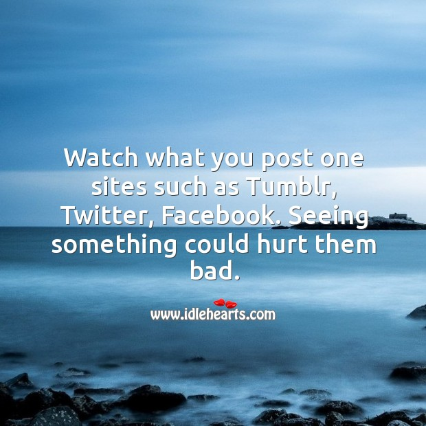 Image, Watch what you post one sites such as Tumblr, Twitter, Facebook.