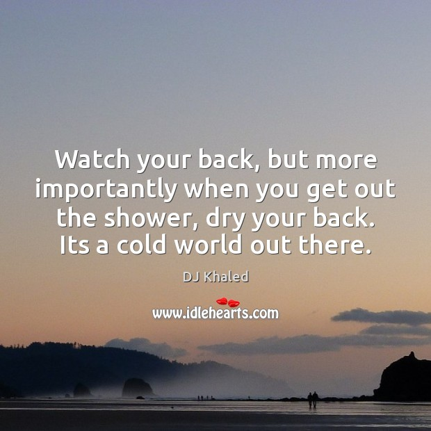 Watch Your Back But More Importantly When You Get Out The Shower