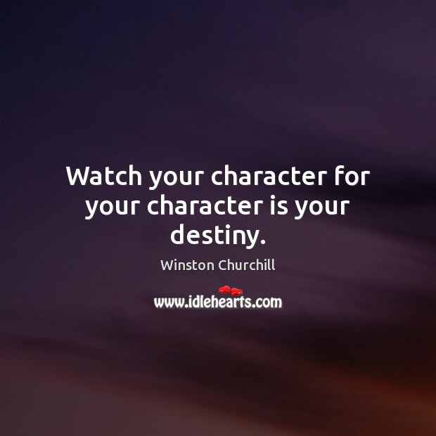 Image, Watch your character for your character is your destiny.