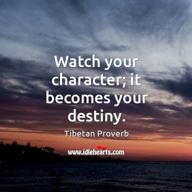 Watch your character; it becomes your destiny. Tibetan Proverbs Image