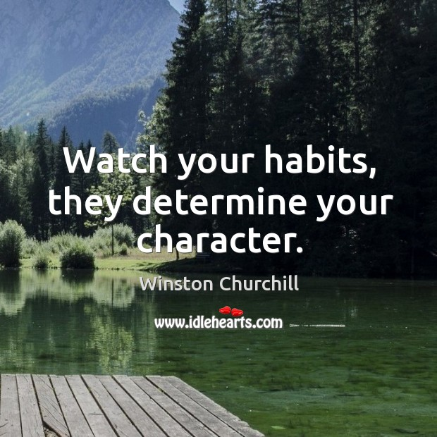 Watch your habits, they determine your character. Image