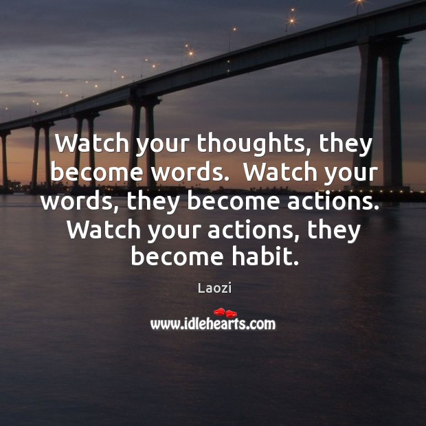 Image, Watch your thoughts, they become words.  Watch your words, they become actions.
