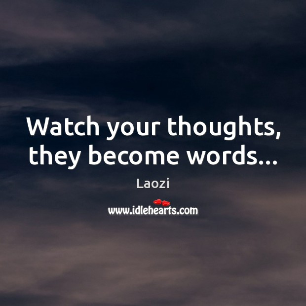 Image about Watch your thoughts, they become words…