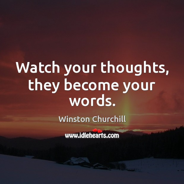 Watch your thoughts, they become your words. Image