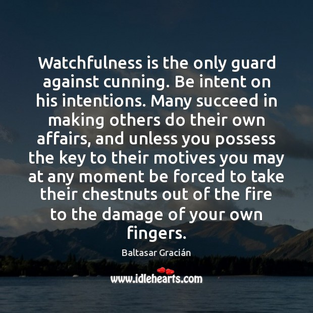 Image, Watchfulness is the only guard against cunning. Be intent on his intentions.