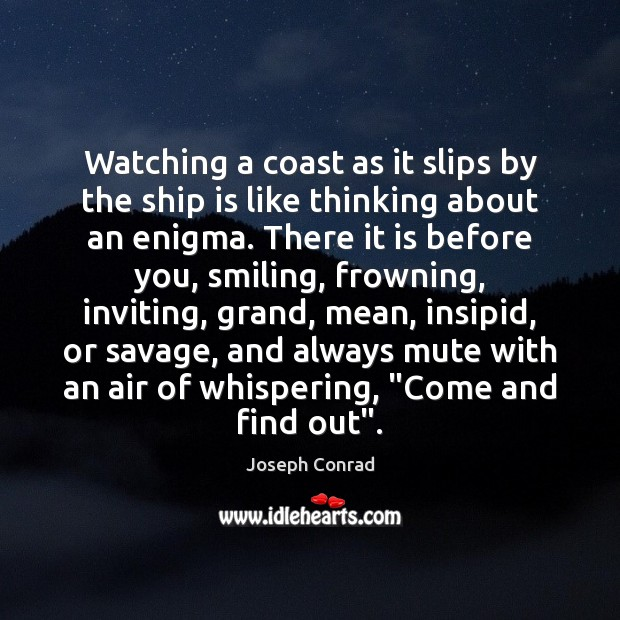 Image, Watching a coast as it slips by the ship is like thinking