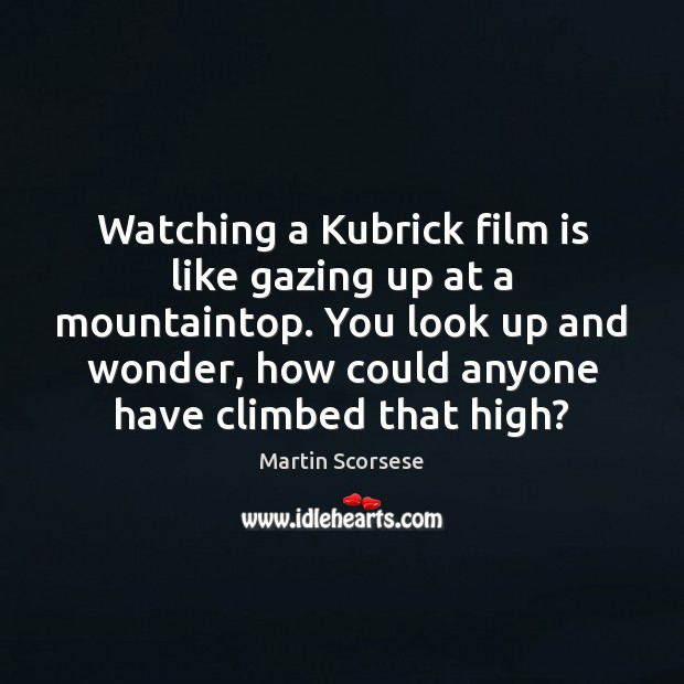 Image, Watching a Kubrick film is like gazing up at a mountaintop. You