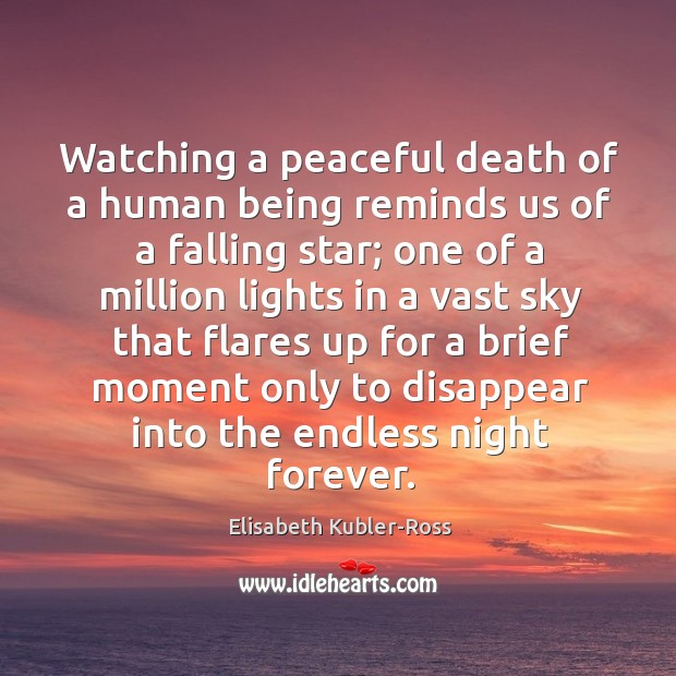 Image, Watching a peaceful death of a human being reminds us of a falling star;