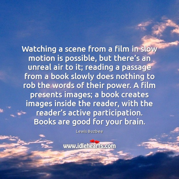 Image, Watching a scene from a film in slow motion is possible, but