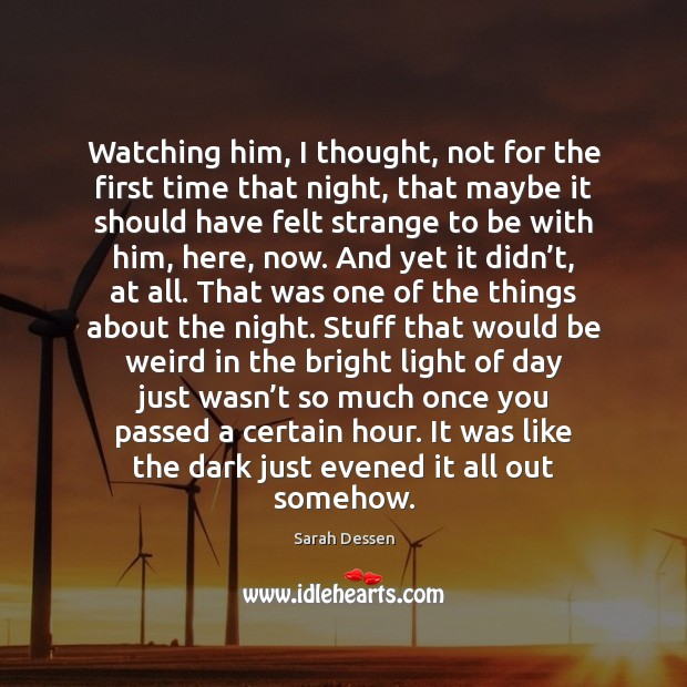 Watching him, I thought, not for the first time that night, that Sarah Dessen Picture Quote