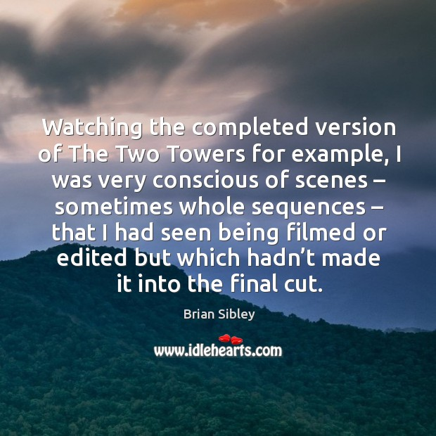 Image, Watching the completed version of the two towers for example, I was very conscious of scenes