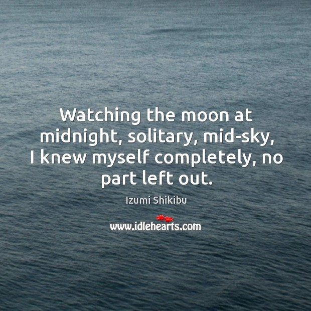 Watching the moon at midnight, solitary, mid-sky, I knew myself completely, no Image