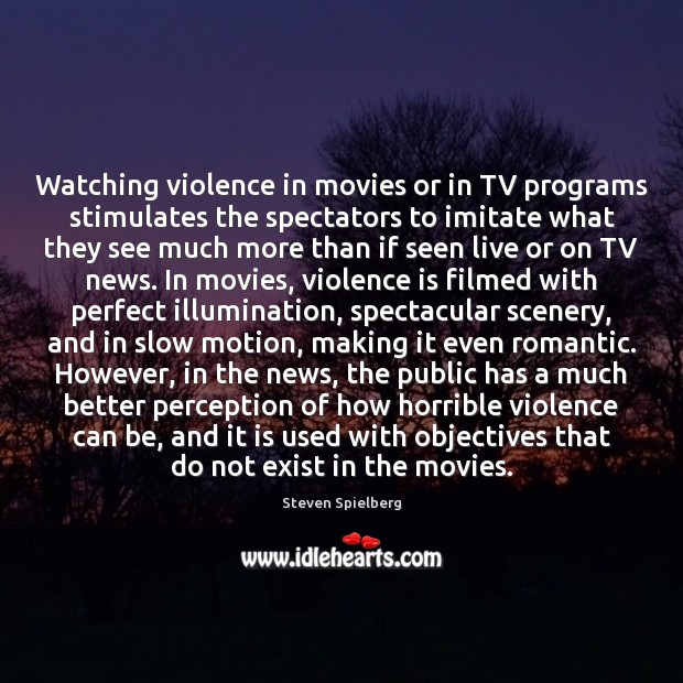 Watching violence in movies or in TV programs stimulates the spectators to Movies Quotes Image