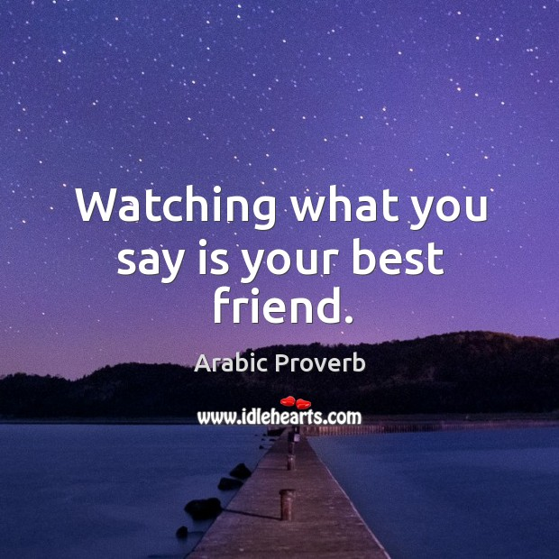 Watching what you say is your best friend