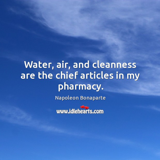 Water, air, and cleanness are the chief articles in my pharmacy. Image
